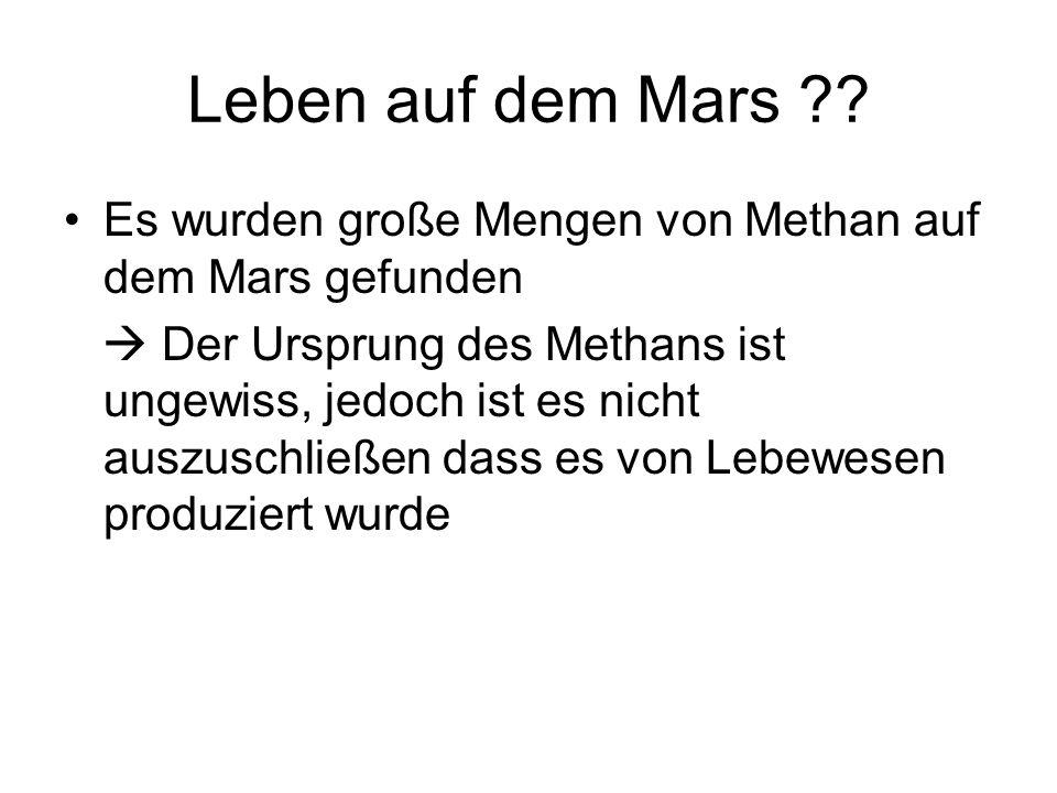 Leben auf dem Mars ?? Es wurden große Mengen von Methan auf dem Mars gefunden  Der Ursprung des Methans ist ungewiss, jedoch ist es nicht auszuschlie
