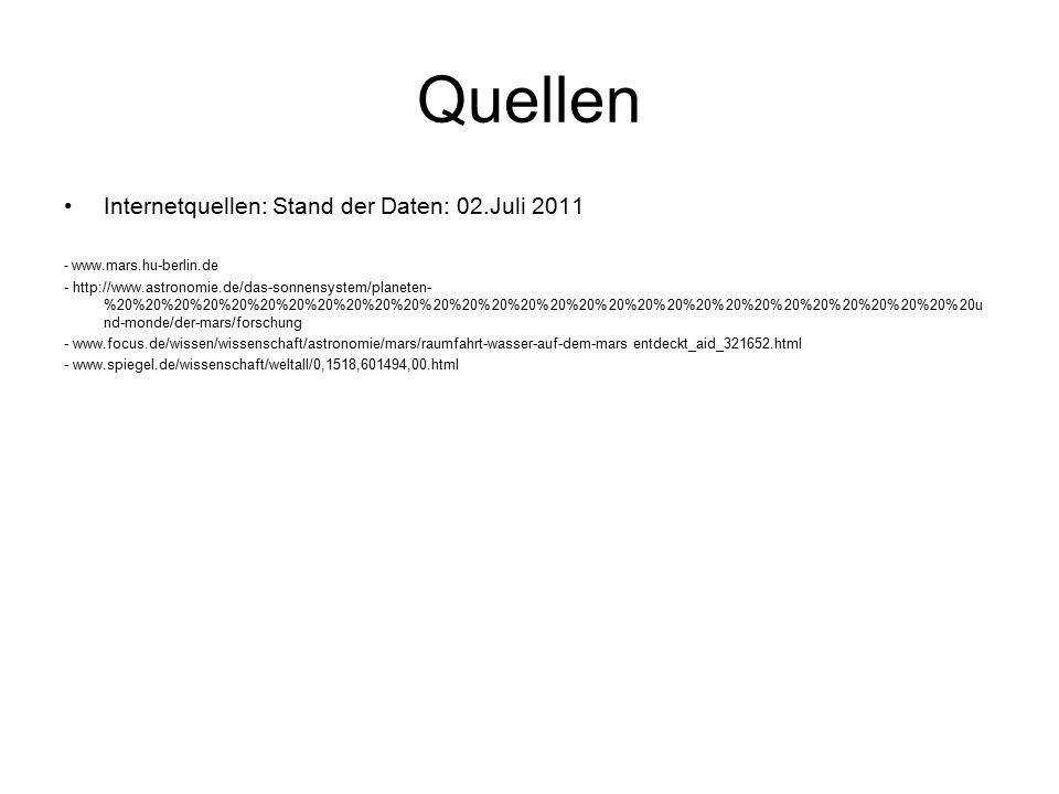 Quellen Internetquellen: Stand der Daten: 02.Juli 2011 - www.mars.hu-berlin.de - http://www.astronomie.de/das-sonnensystem/planeten- %20%20%20%20%20%2