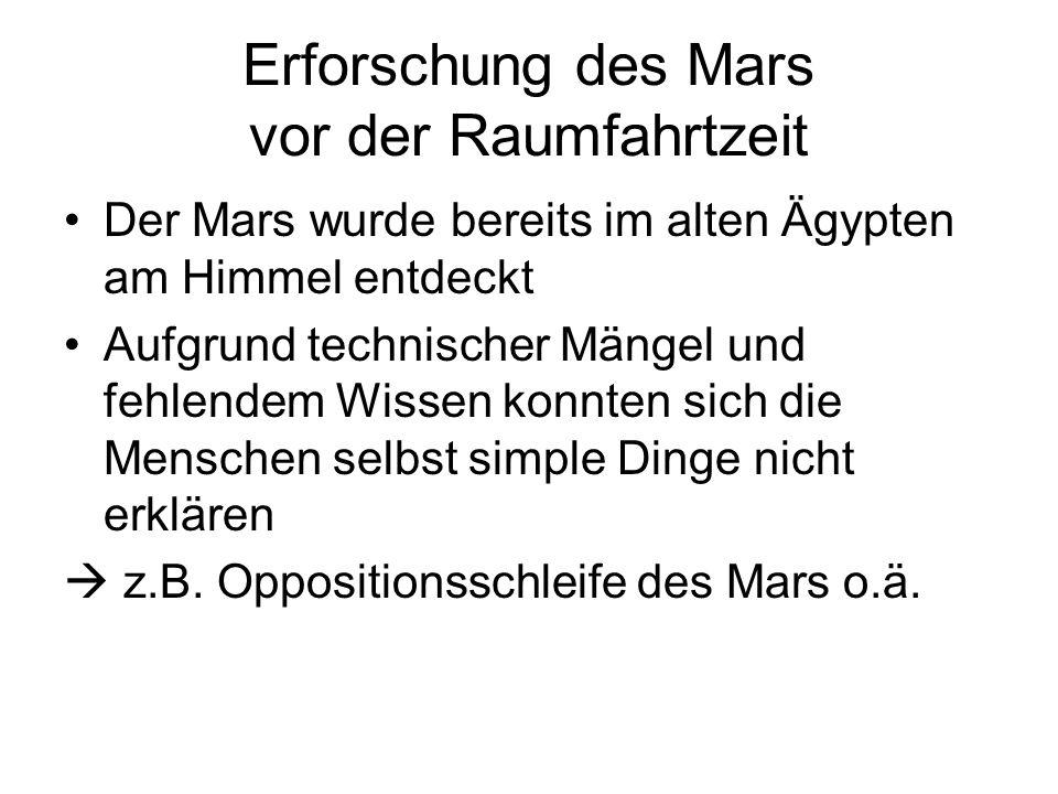 Erforschung des Mars vor der Raumfahrtzeit Der Mars wurde bereits im alten Ägypten am Himmel entdeckt Aufgrund technischer Mängel und fehlendem Wissen
