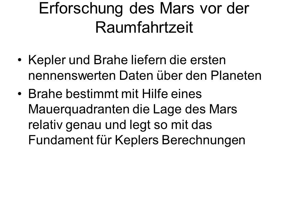 Erforschung des Mars vor der Raumfahrtzeit Kepler und Brahe liefern die ersten nennenswerten Daten über den Planeten Brahe bestimmt mit Hilfe eines Ma