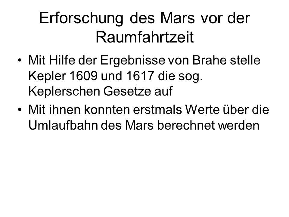 Erforschung des Mars vor der Raumfahrtzeit Mit Hilfe der Ergebnisse von Brahe stelle Kepler 1609 und 1617 die sog. Keplerschen Gesetze auf Mit ihnen k