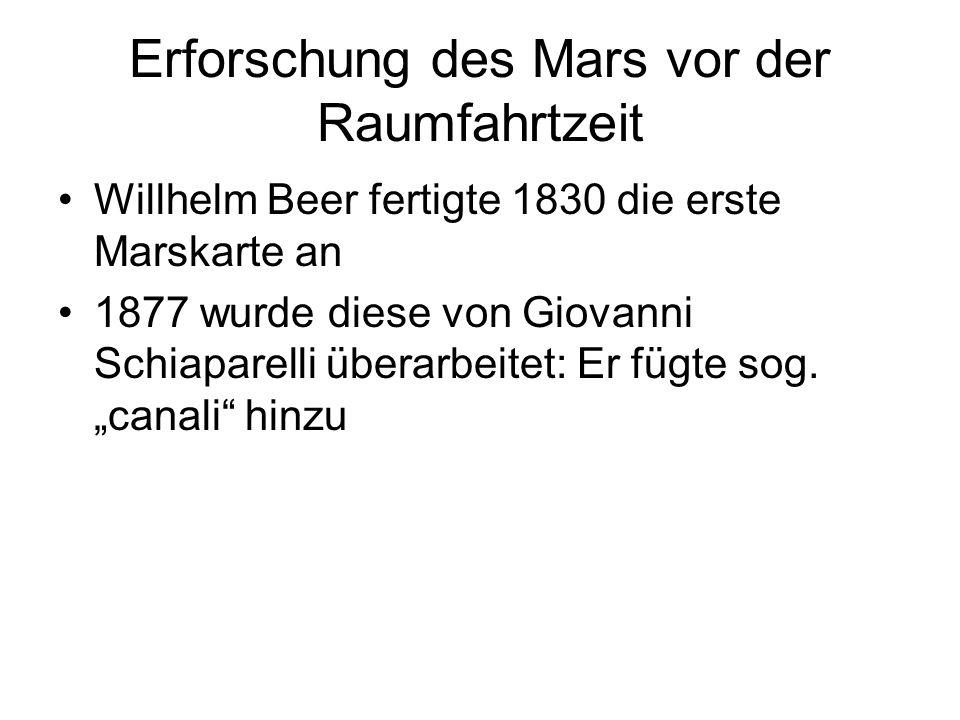 """Willhelm Beer fertigte 1830 die erste Marskarte an 1877 wurde diese von Giovanni Schiaparelli überarbeitet: Er fügte sog. """"canali"""" hinzu Erforschung d"""