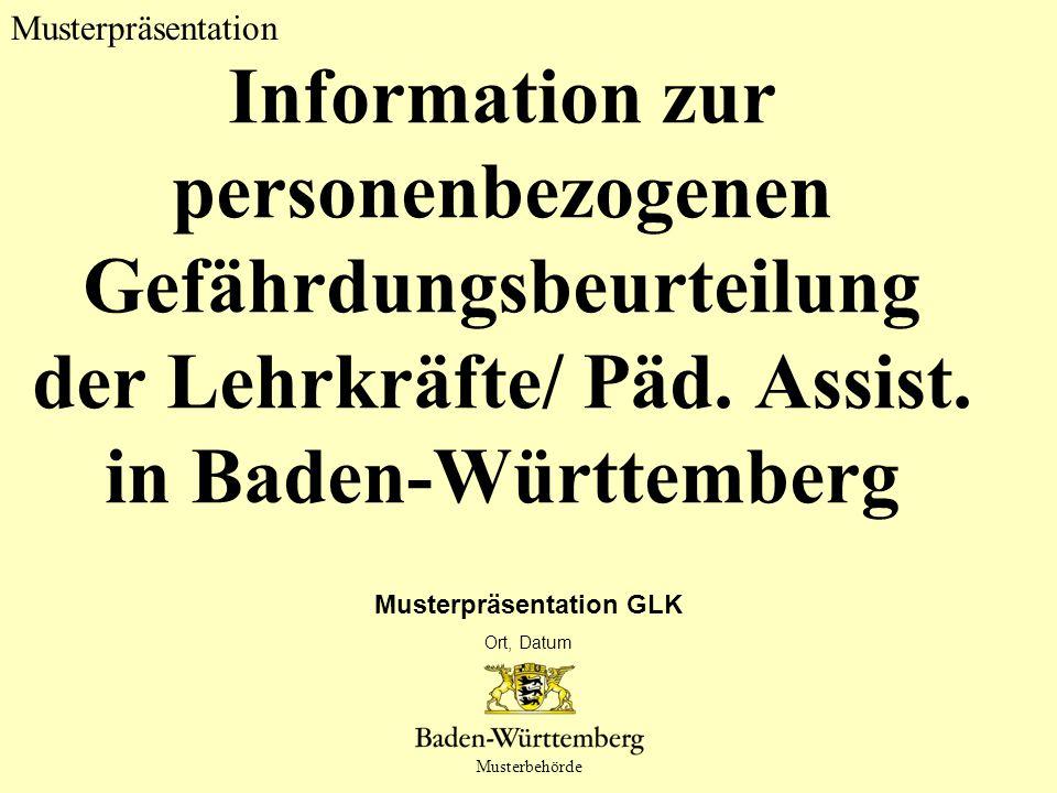 Musterpräsentation Musterbehörde Information zur personenbezogenen Gefährdungsbeurteilung der Lehrkräfte/ Päd. Assist. in Baden-Württemberg Musterpräs
