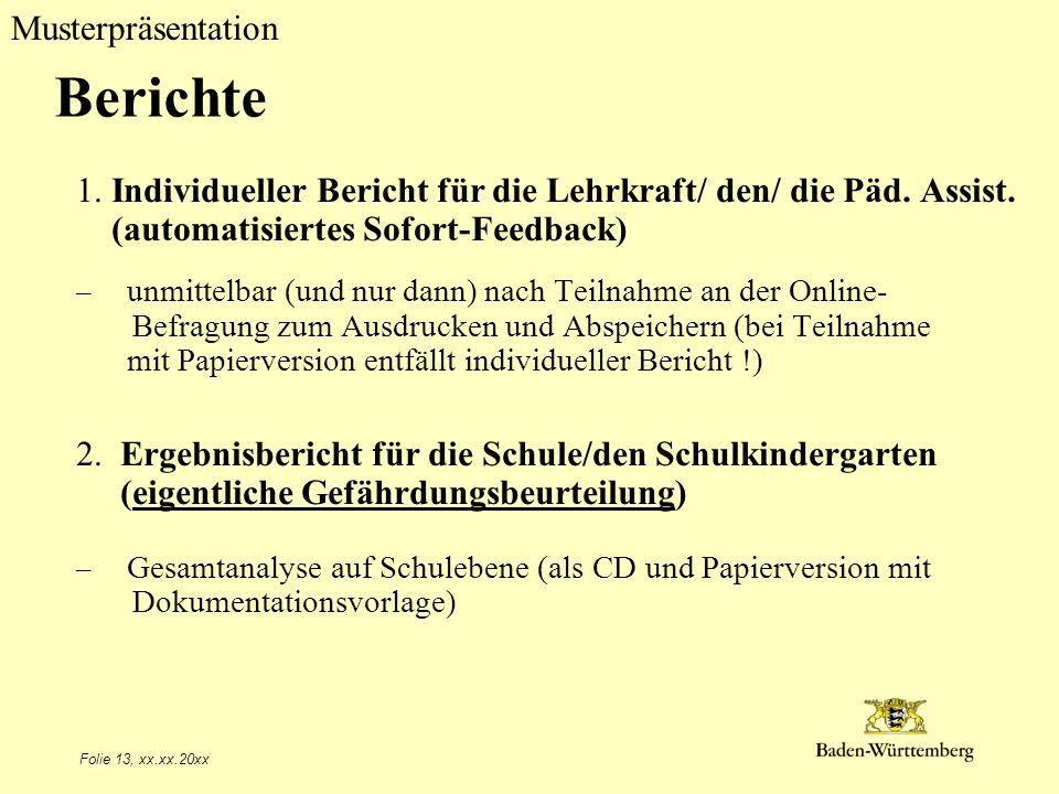 Musterpräsentation Folie 13, xx.xx.20xx Berichte 1. Individueller Bericht für die Lehrkraft/ den/ die Päd. Assist. (automatisiertes Sofort-Feedback) –