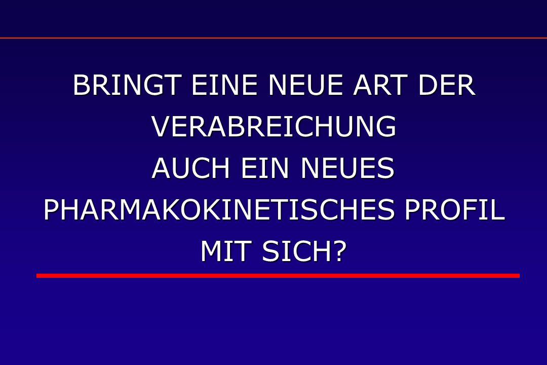 BRINGT EINE NEUE ART DER VERABREICHUNG AUCH EIN NEUES PHARMAKOKINETISCHES PROFIL MIT SICH?