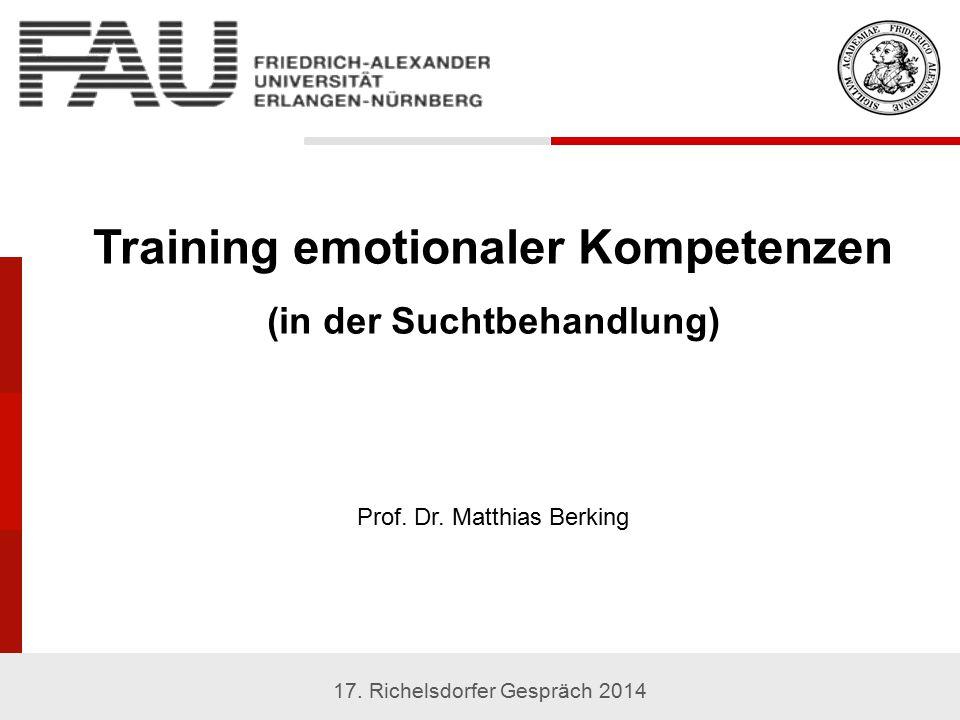 1 University Training emotionaler Kompetenzen (in der Suchtbehandlung) Prof. Dr. Matthias Berking 17. Richelsdorfer Gespräch 2014