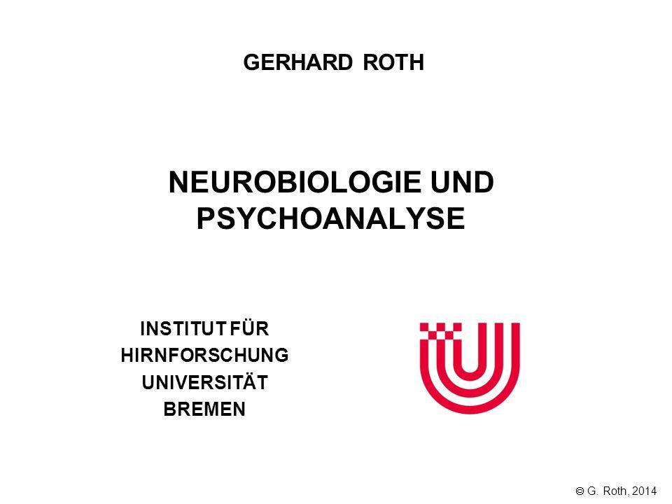 NEUROBIOLOGIE UND PSYCHOANALYSE INSTITUT FÜR HIRNFORSCHUNG UNIVERSITÄT BREMEN GERHARD ROTH  G. Roth, 2014