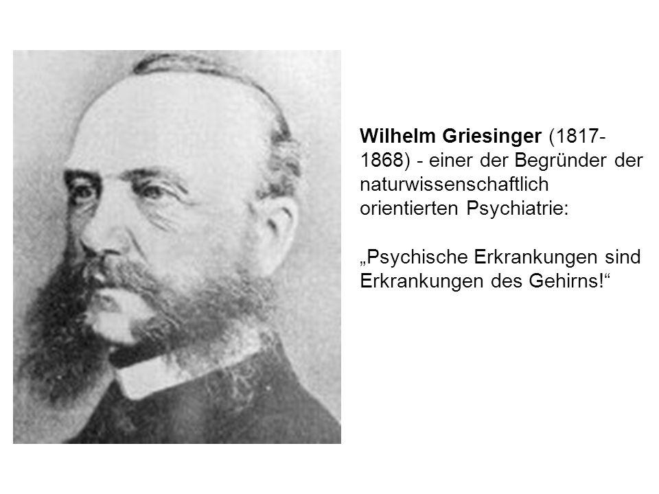 """Wilhelm Griesinger (1817- 1868) - einer der Begründer der naturwissenschaftlich orientierten Psychiatrie: """"Psychische Erkrankungen sind Erkrankungen d"""
