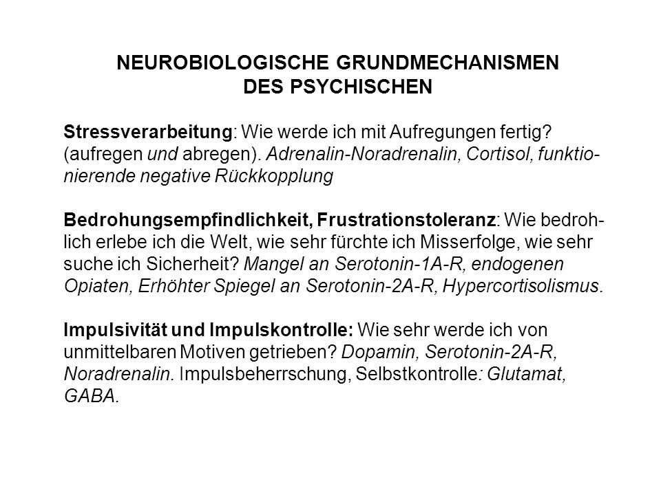 NEUROBIOLOGISCHE GRUNDMECHANISMEN DES PSYCHISCHEN Stressverarbeitung: Wie werde ich mit Aufregungen fertig? (aufregen und abregen). Adrenalin-Noradren