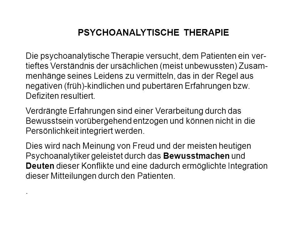 Die psychoanalytische Therapie versucht, dem Patienten ein ver- tieftes Verständnis der ursächlichen (meist unbewussten) Zusam- menhänge seines Leiden
