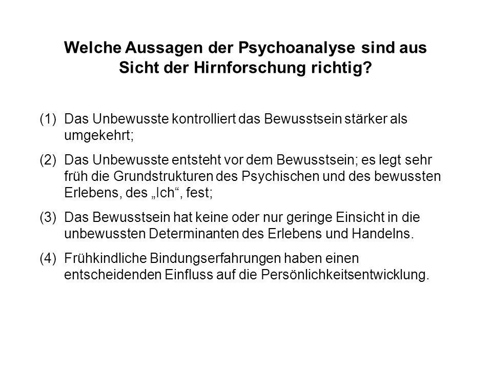 Welche Aussagen der Psychoanalyse sind aus Sicht der Hirnforschung richtig? (1)Das Unbewusste kontrolliert das Bewusstsein stärker als umgekehrt; (2)D
