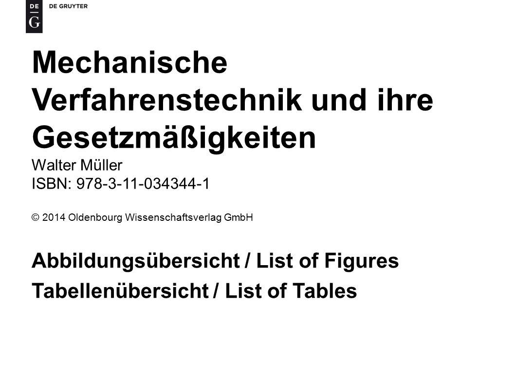 Mechanische Verfahrenstechnik und ihre Gesetzmäßigkeiten Walter Müller ISBN: 978-3-11-034344-1 © 2014 Oldenbourg Wissenschaftsverlag GmbH Abbildungsübersicht / List of Figures Tabellenübersicht / List of Tables
