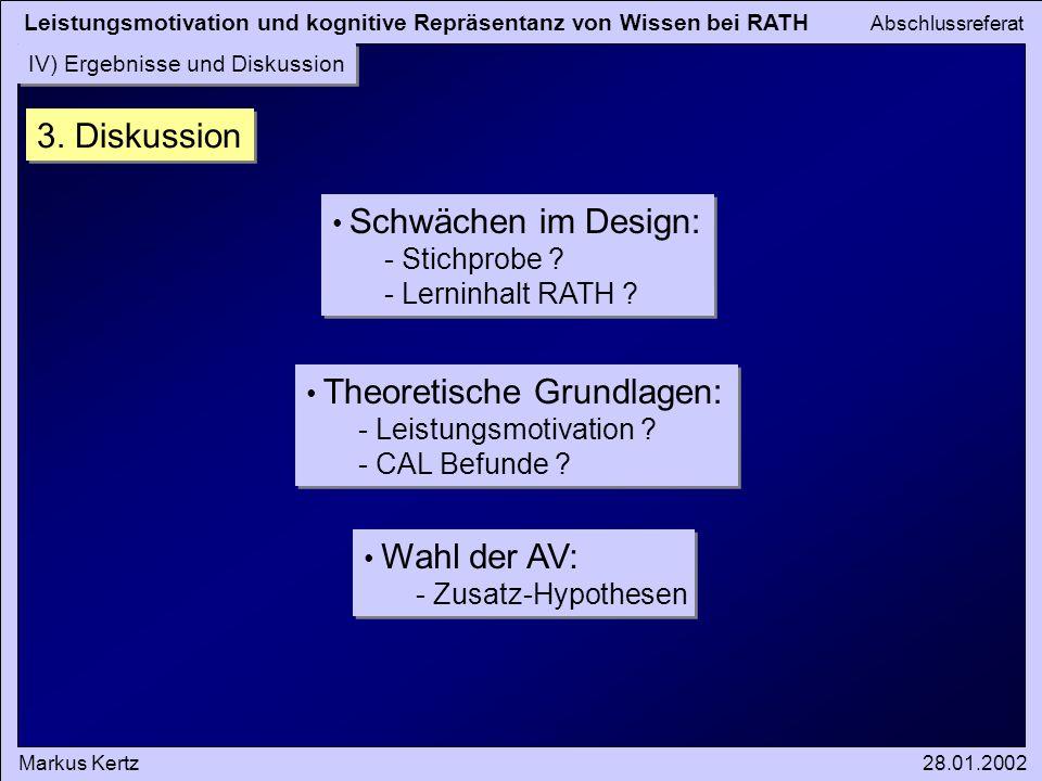 Leistungsmotivation und kognitive Repräsentanz von Wissen bei RATH Abschlussreferat Markus Kertz28.01.2002 IV) Ergebnisse und Diskussion 3. Diskussion