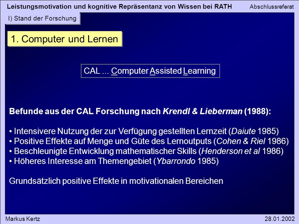 Leistungsmotivation und kognitive Repräsentanz von Wissen bei RATH Abschlussreferat Markus Kertz28.01.2002 I) Stand der Forschung 1. Computer und Lern