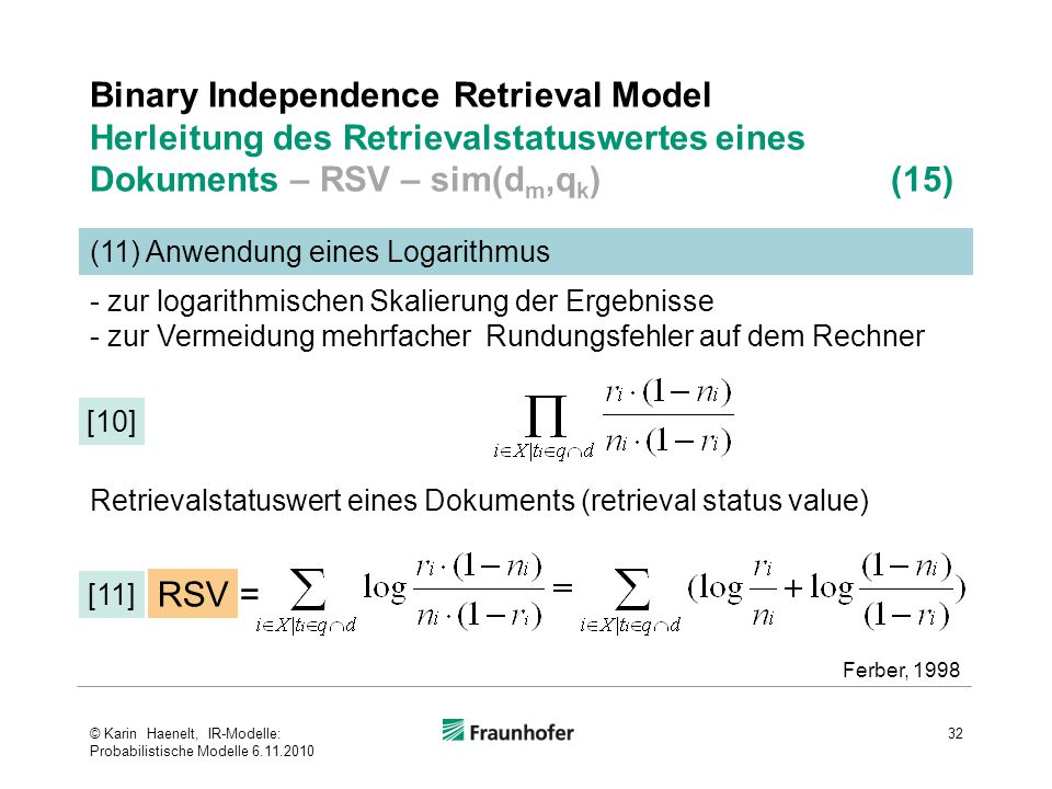 Binary Independence Retrieval Model Herleitung des Retrievalstatuswertes eines Dokuments – RSV – sim(d m,q k ) (15) 32 (11) Anwendung eines Logarithmu