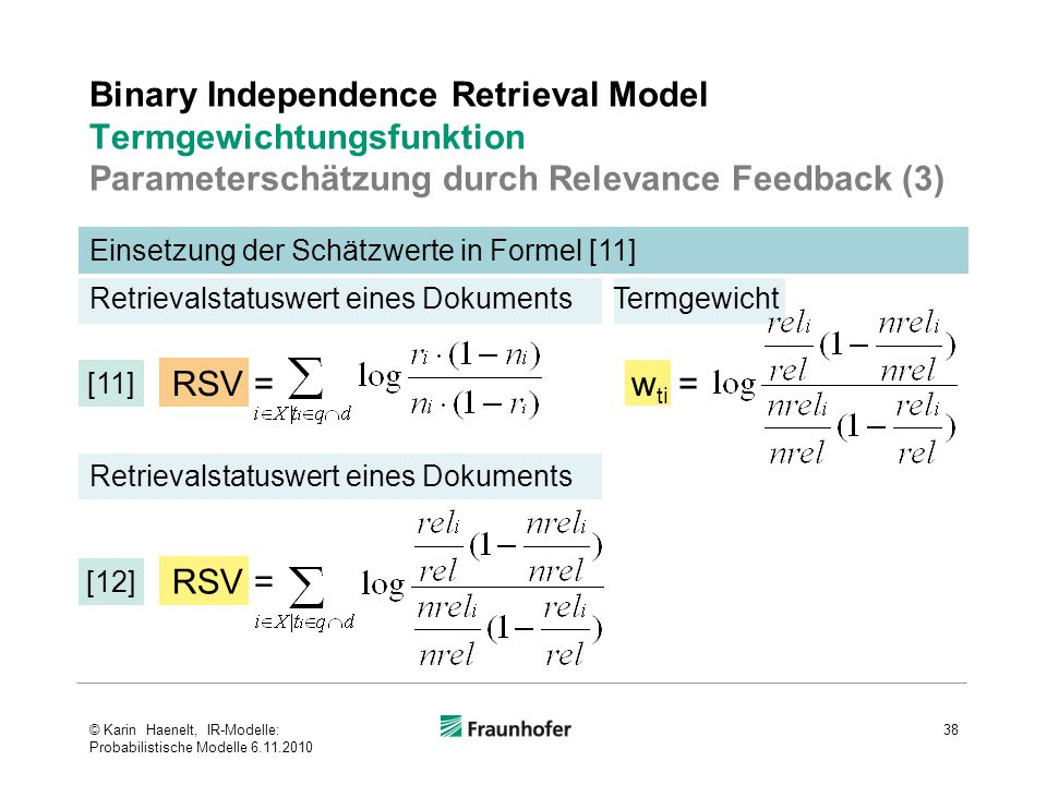 [11] Einsetzung der Schätzwerte in Formel [11] Binary Independence Retrieval Model Termgewichtungsfunktion Parameterschätzung durch Relevance Feedback