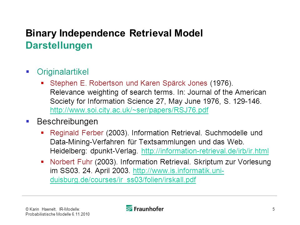 Binary Independence Retrieval Model Darstellungen  Originalartikel  Stephen E. Robertson und Karen Spärck Jones (1976). Relevance weighting of searc