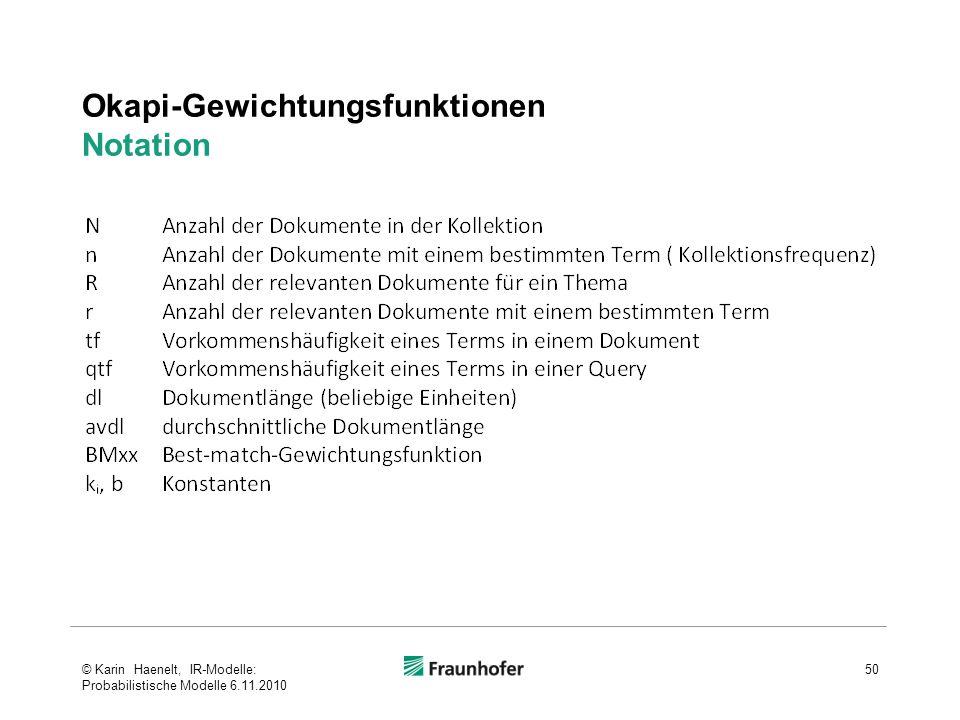 Okapi-Gewichtungsfunktionen Notation 50© Karin Haenelt, IR-Modelle: Probabilistische Modelle 6.11.2010