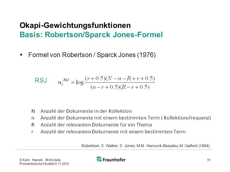  Formel von Robertson / Sparck Jones (1976) Okapi-Gewichtungsfunktionen Basis: Robertson/Sparck Jones-Formel 51 RSJ Robertson, S.