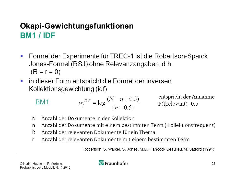  Formel der Experimente für TREC-1 ist die Robertson-Sparck Jones-Formel (RSJ) ohne Relevanzangaben, d.h.