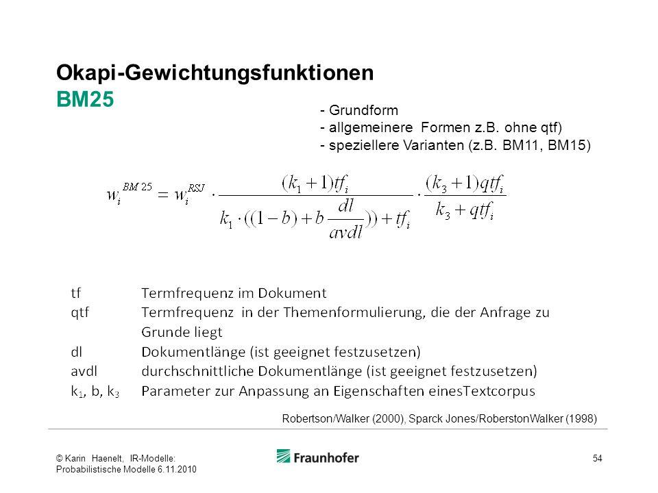 Okapi-Gewichtungsfunktionen BM25 54 Robertson/Walker (2000), Sparck Jones/RoberstonWalker (1998) - Grundform - allgemeinere Formen z.B.