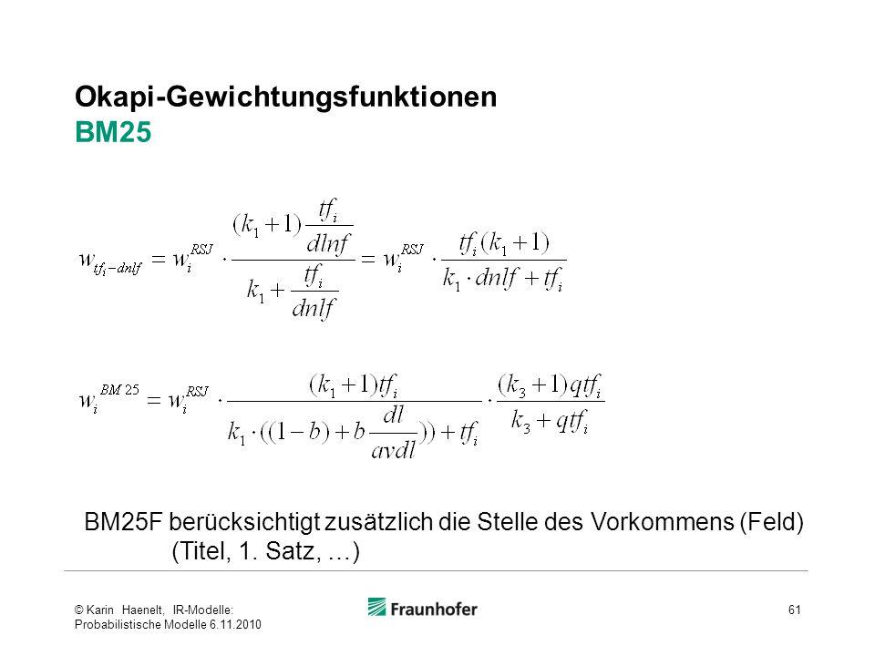 Okapi-Gewichtungsfunktionen BM25 61 BM25F berücksichtigt zusätzlich die Stelle des Vorkommens (Feld) (Titel, 1.