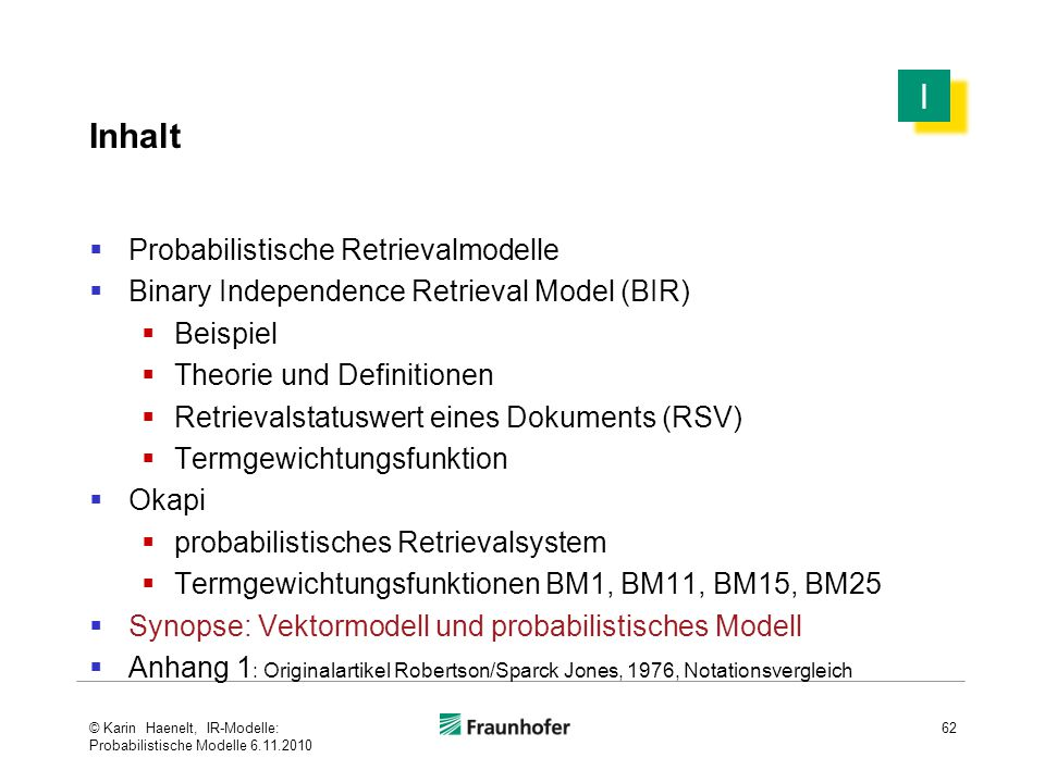 Inhalt  Probabilistische Retrievalmodelle  Binary Independence Retrieval Model (BIR)  Beispiel  Theorie und Definitionen  Retrievalstatuswert ein