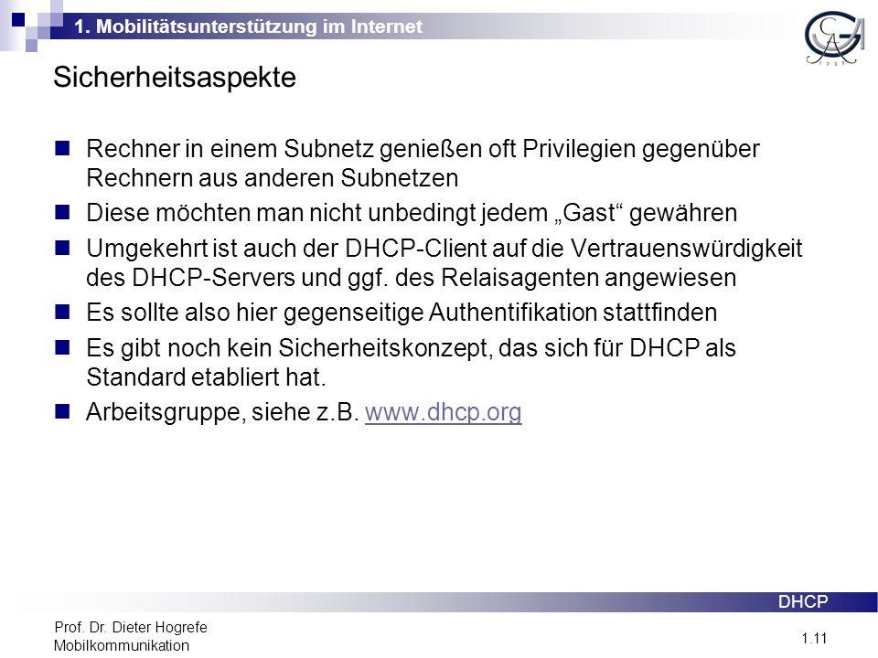 1. Mobilitätsunterstützung im Internet 1.11 Prof. Dr. Dieter Hogrefe Mobilkommunikation Sicherheitsaspekte DHCP Rechner in einem Subnetz genießen oft