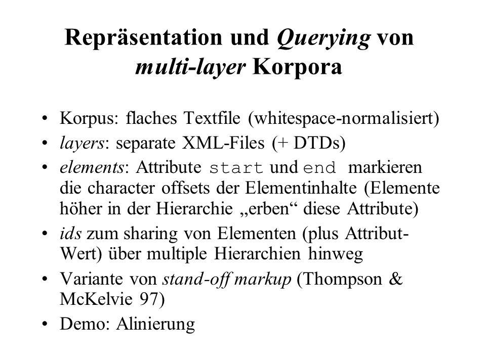 Repräsentation und Querying von multi-layer Korpora Korpus: flaches Textfile (whitespace-normalisiert) layers: separate XML-Files (+ DTDs) elements: A
