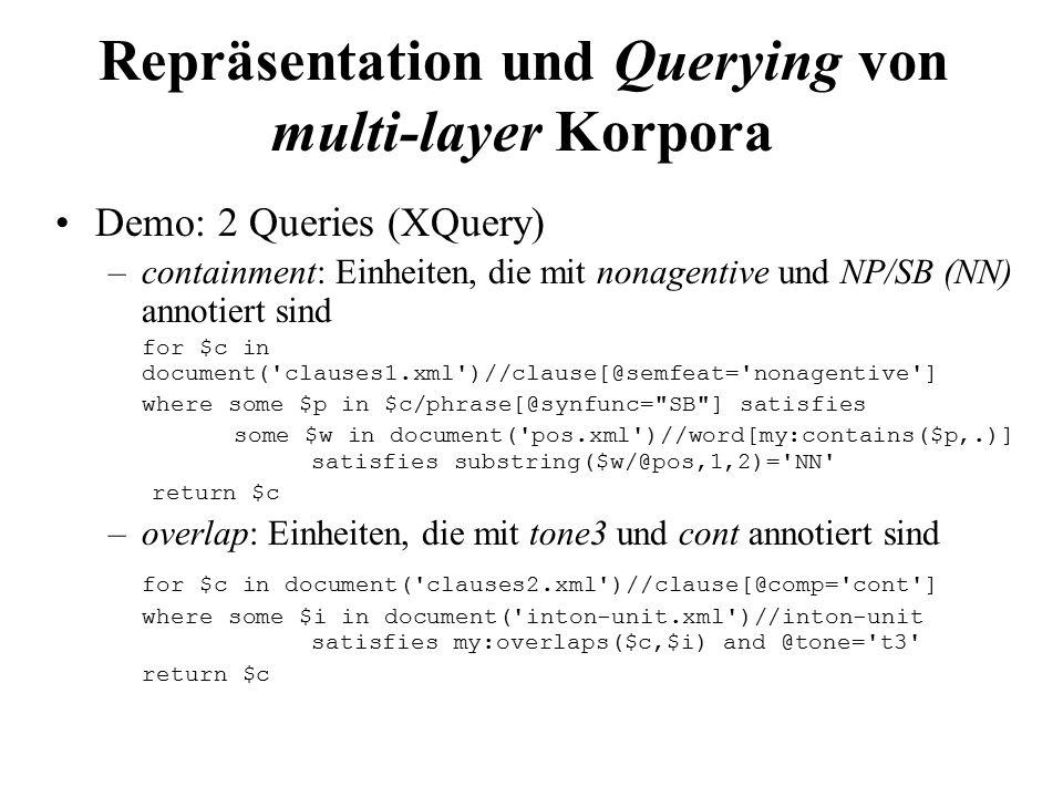 Repräsentation und Querying von multi-layer Korpora Demo: 2 Queries (XQuery) –containment: Einheiten, die mit nonagentive und NP/SB (NN) annotiert sin