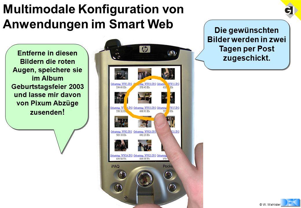 © W. Wahlster Multimodale Konfiguration von Anwendungen im Smart Web Entferne in diesen Bildern die roten Augen, speichere sie im Album Geburtstagsfei