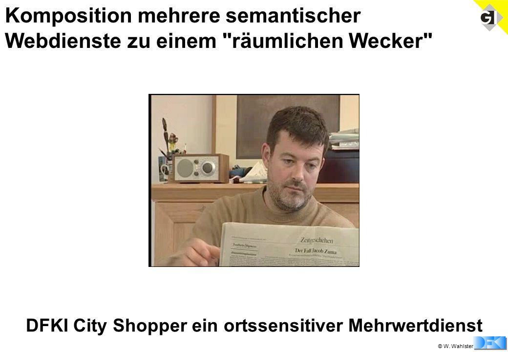 © W. Wahlster Komposition mehrere semantischer Webdienste zu einem