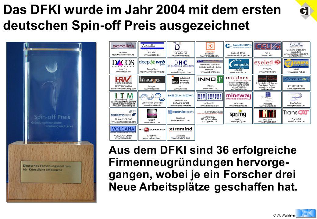 © W. Wahlster Das DFKI wurde im Jahr 2004 mit dem ersten deutschen Spin-off Preis ausgezeichnet Aus dem DFKI sind 36 erfolgreiche Firmenneugründungen