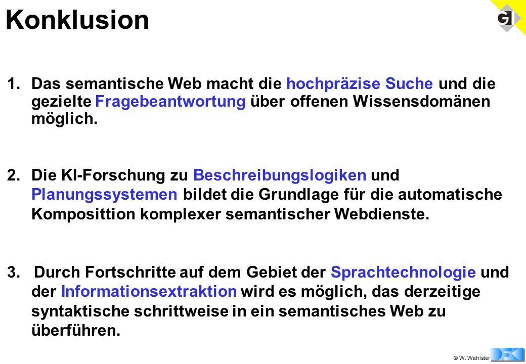© W. Wahlster 1.Das semantische Web macht die hochpräzise Suche und die gezielte Fragebeantwortung über offenen Wissensdomänen möglich. 2.Die KI-Forsc