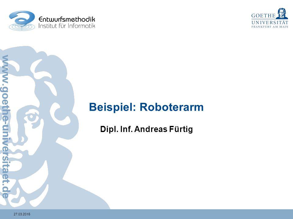 27.03.2015 Beispiel: Roboterarm Dipl. Inf. Andreas Fürtig