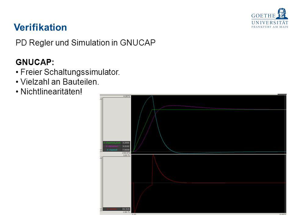 Verifikation PD Regler und Simulation in GNUCAP GNUCAP: Freier Schaltungssimulator. Vielzahl an Bauteilen. Nichtlinearitäten!