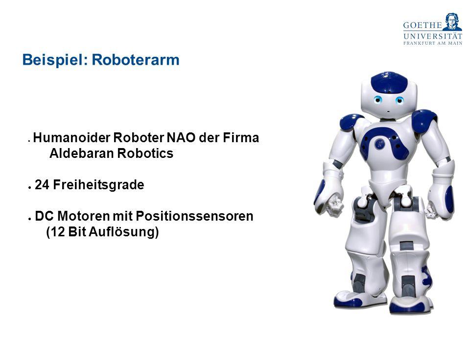 Beispiel: Roboterarm ● Humanoider Roboter NAO der Firma Aldebaran Robotics ● 24 Freiheitsgrade ● DC Motoren mit Positionssensoren (12 Bit Auflösung)