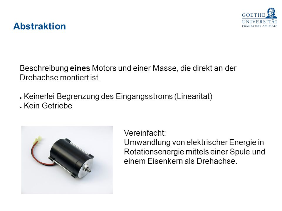 Abstraktion Beschreibung eines Motors und einer Masse, die direkt an der Drehachse montiert ist. ● Keinerlei Begrenzung des Eingangsstroms (Linearität