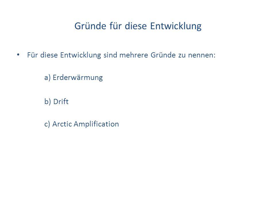 Gründe für diese Entwicklung Für diese Entwicklung sind mehrere Gründe zu nennen: a) Erderwärmung b) Drift c) Arctic Amplification