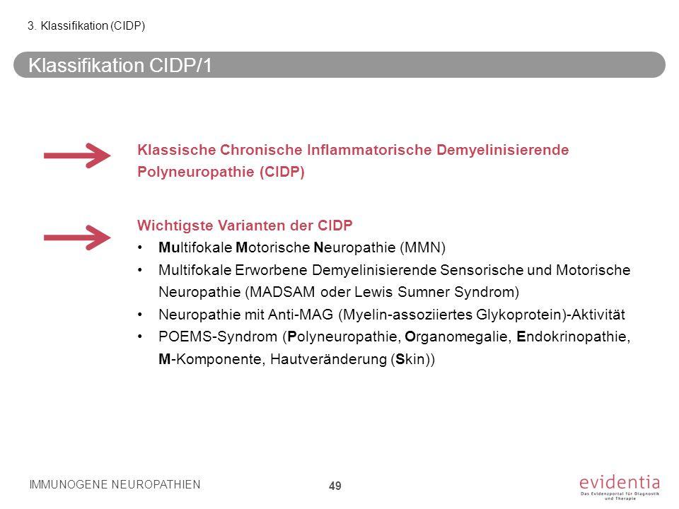Klassifikation CIDP/1 IMMUNOGENE NEUROPATHIEN 49 3. Klassifikation (CIDP) Wichtigste Varianten der CIDP Multifokale Motorische Neuropathie (MMN) Multi
