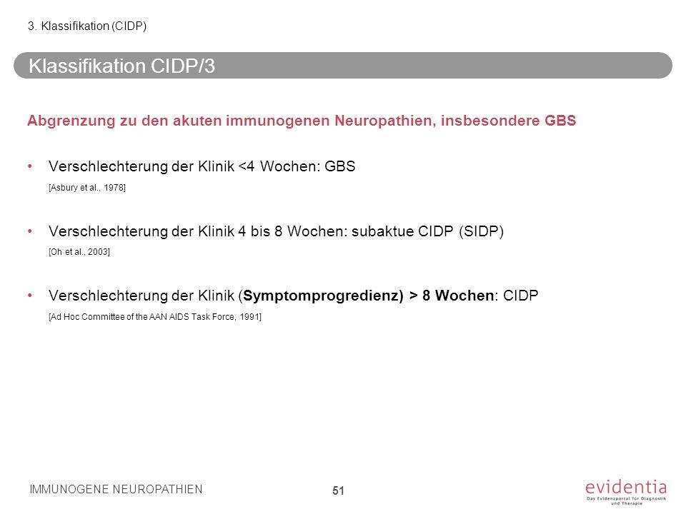 Klassifikation CIDP/3 Abgrenzung zu den akuten immunogenen Neuropathien, insbesondere GBS Verschlechterung der Klinik <4 Wochen: GBS [Asbury et al., 1