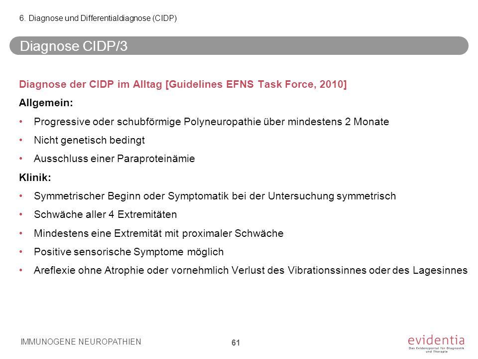 Diagnose CIDP/3 Diagnose der CIDP im Alltag [Guidelines EFNS Task Force, 2010] Allgemein: Progressive oder schubförmige Polyneuropathie über mindesten
