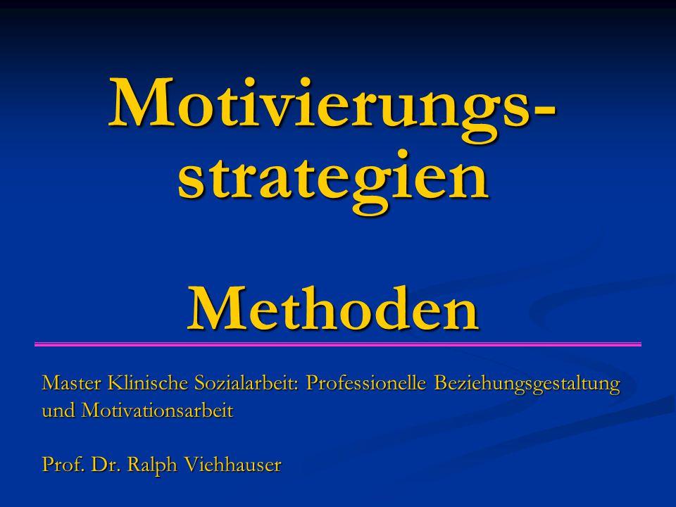 Motivierungs- strategien Methoden Master Klinische Sozialarbeit: Professionelle Beziehungsgestaltung und Motivationsarbeit Prof.