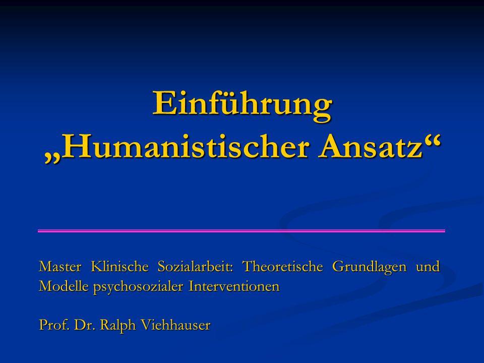 """Einführung """"Humanistischer Ansatz Master Klinische Sozialarbeit: Theoretische Grundlagen und Modelle psychosozialer Interventionen Prof."""