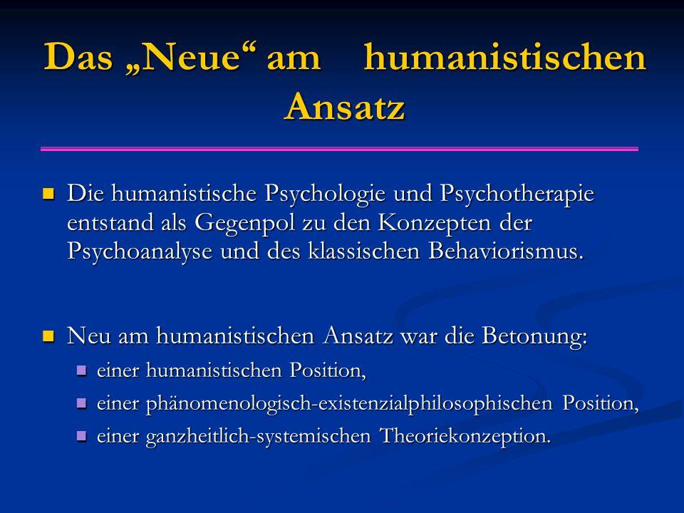 """Das """" Neue am humanistischen Ansatz Die humanistische Psychologie und Psychotherapie entstand als Gegenpol zu den Konzepten der Psychoanalyse und des klassischen Behaviorismus."""