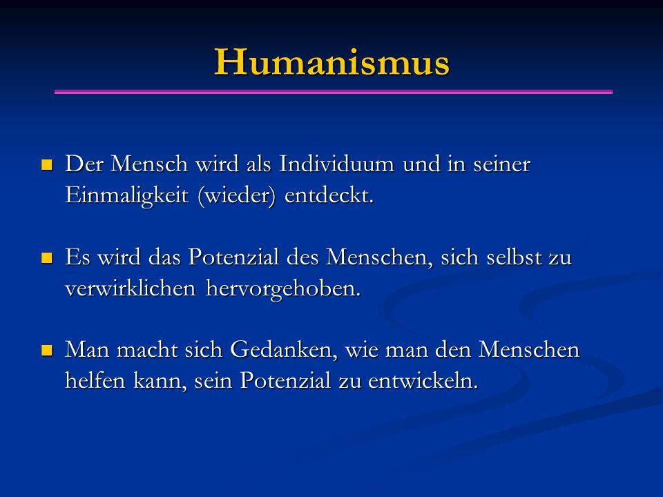 Humanismus Der Mensch wird als Individuum und in seiner Einmaligkeit (wieder) entdeckt.