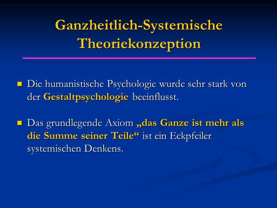 Ganzheitlich-Systemische Theoriekonzeption Die humanistische Psychologie wurde sehr stark von der Gestaltpsychologie beeinflusst.