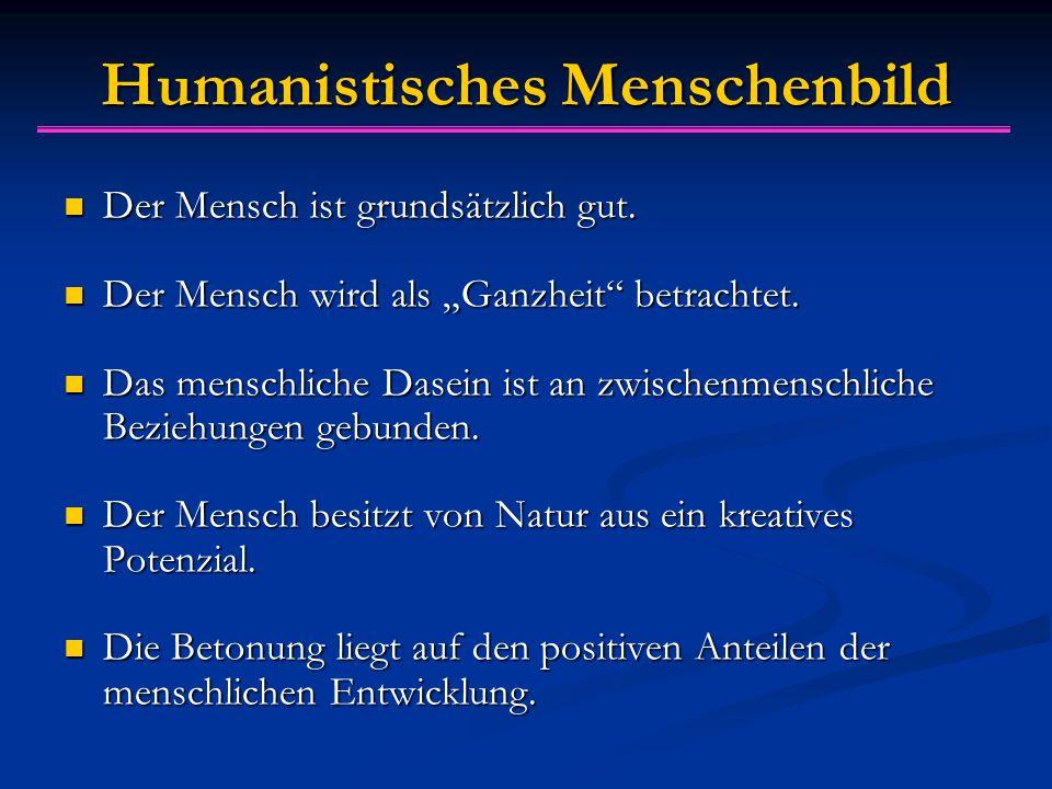 Humanistisches Menschenbild Der Mensch ist grundsätzlich gut.