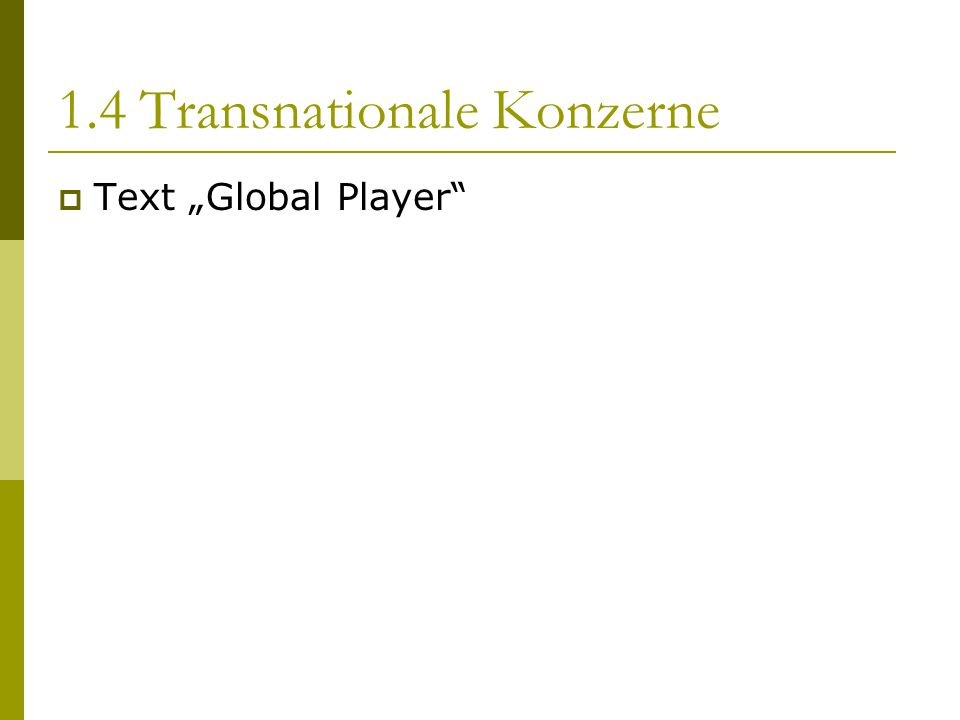 "1.4 Transnationale Konzerne  Text ""Global Player"""