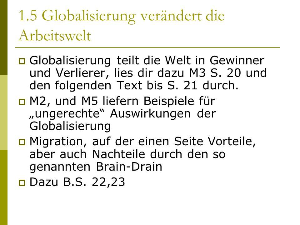 1.5 Globalisierung verändert die Arbeitswelt  Globalisierung teilt die Welt in Gewinner und Verlierer, lies dir dazu M3 S. 20 und den folgenden Text
